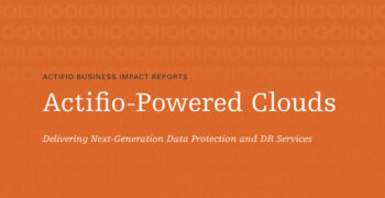 Actifio-Powered Clouds: Delivering Next-Generation Data Protection and DR Services