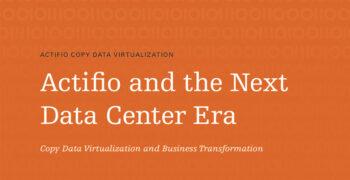 Actifio and the Next Data Center Era