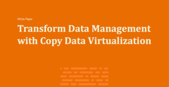 Transform Data Management with Copy Data Virtualization