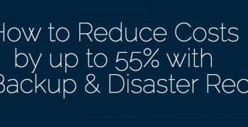 Webinar: How to Reduce Costs by up to 55% with Cloud Backup & Disaster Recovery